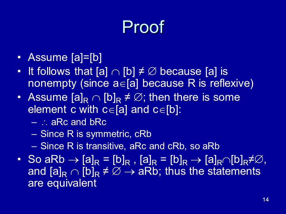 4/10/2017 Proof. Assume [a]=[b] It follows that [a]  [b] ≠  because [a] is nonempty (since a[a] because R is reflexive)